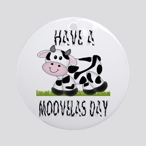 Baby Cow..Have a moovelas day Ornament (Round)
