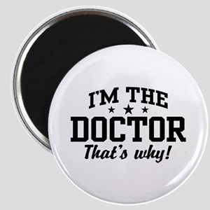 I'm The Doctor That's Why Magnet