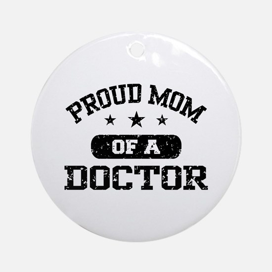 Proud Mom Of A Doctor Ornament (Round)