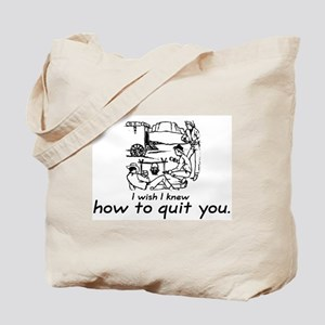 I wish I knew how to quit you Tote Bag