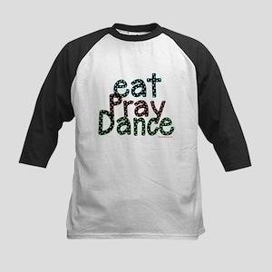 Eat Pray Dance by DanceShirts.com Kids Baseball Je
