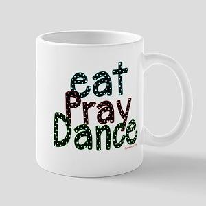 Eat Pray Dance by DanceShirts.com Mug