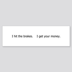 I hit brakes I get money Sticker (Bumper)
