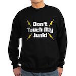 Don't Touch My Junk Sweatshirt (dark)
