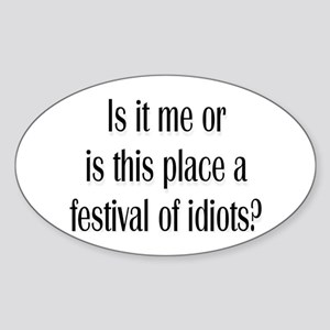 Festival Of Idiots? Oval Sticker