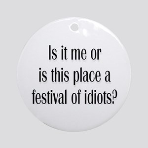 Festival Of Idiots? Ornament (Round)