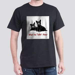 WHAT YOU TALKIN' ABOUT Dark T-Shirt