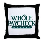 Whole Paycheck Market Throw Pillow