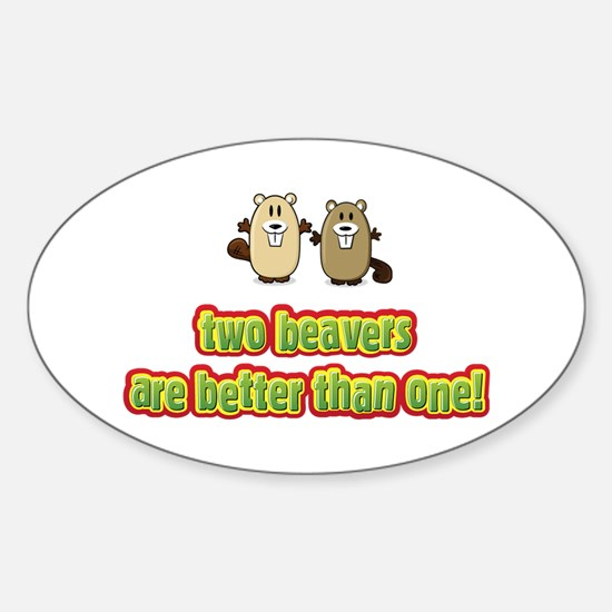 Two beavers are better than o Sticker (Oval)