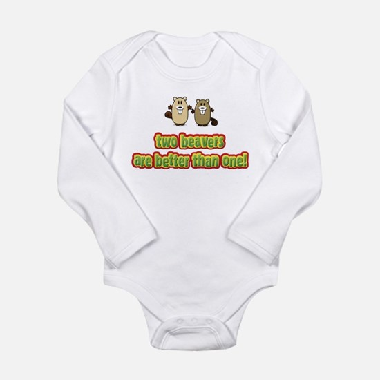 Two beavers are better than o Long Sleeve Infant B