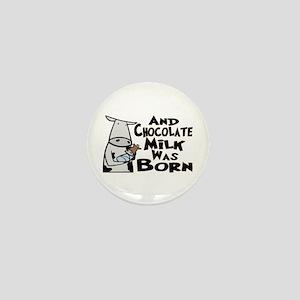 Chocolate Milk Was Born Mini Button