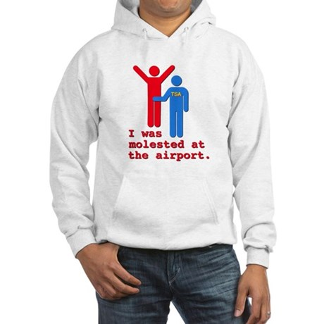 I Was Molested At The Airport Hooded Sweatshirt