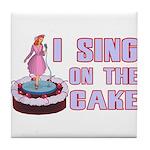 I Sing On The Cake Tile Coaster