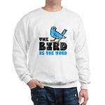 The Bird is the Word Sweatshirt