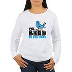 The Bird is the Word Women's Long Sleeve T-Shirt
