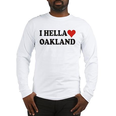 I Hella (Heart) Oakland Long Sleeve T-Shirt