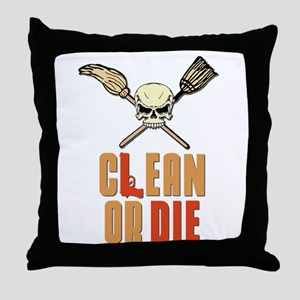 Clean Or Die Throw Pillow