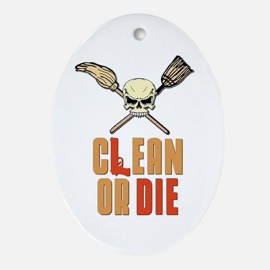 Clean Or Die Ornament (Oval)