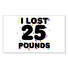 I Lost 25 Pounds! Sticker (Rectangle)