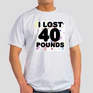 I Lost 40 Pounds! Light T-Shirt