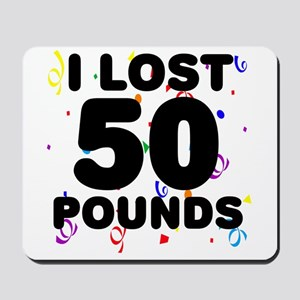 I Lost 50 Pounds! Mousepad