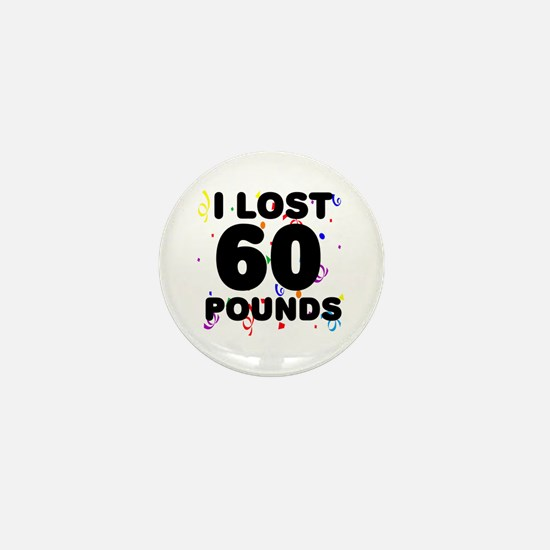 I Lost 60 Pounds! Mini Button