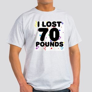 I Lost 70 Pounds! Light T-Shirt