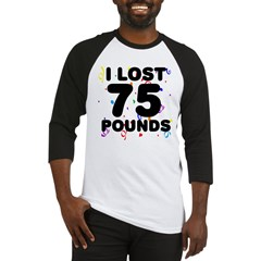 I Lost 75 Pounds! Baseball Jersey