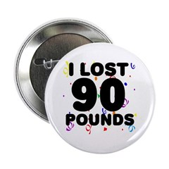 """I Lost 90 Pounds! 2.25"""" Button"""