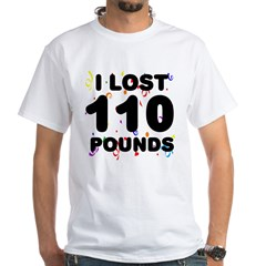 I Lost 110 Pounds! White T-Shirt