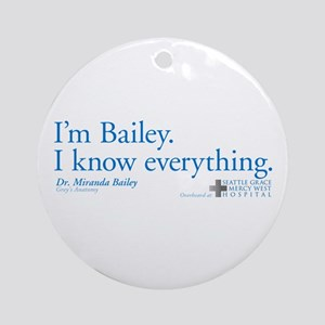 I'm Bailey. I Know Everything Round Ornament