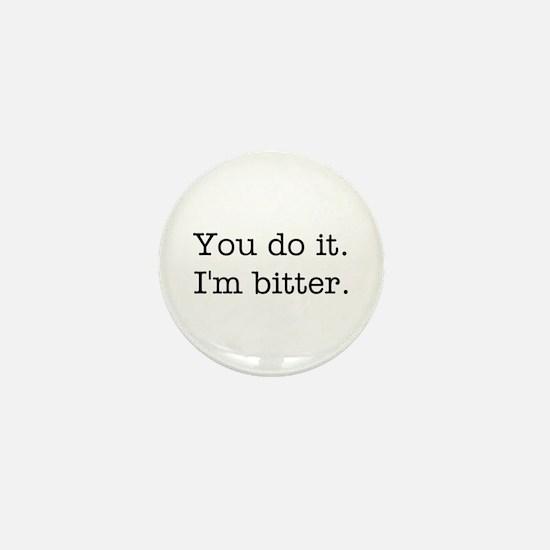 You do it. I'm bitter. Mini Button