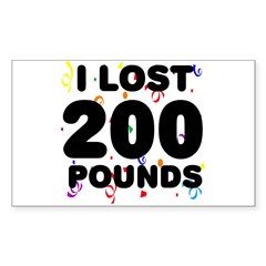 I Lost 200 Pounds! Sticker (Rectangle)