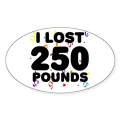I Lost 250 Pounds! Sticker (Oval)