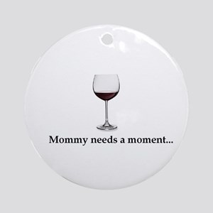 Mommy Needs A Moment...Ornament (Round)