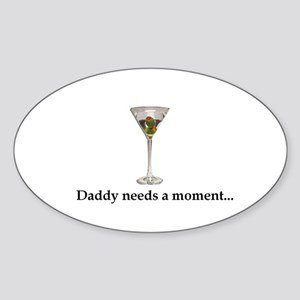Daddy Needs A Moment... Sticker (Oval)