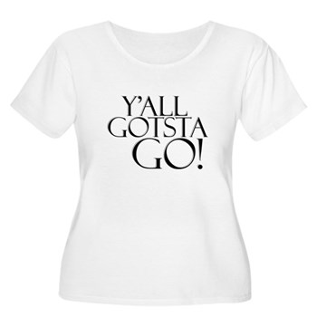 Y'all Gotsta Go! Women's Plus Size Scoop Neck T-Sh