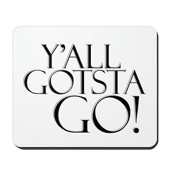 Y'all Gotsta Go! Mousepad
