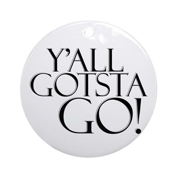 Y'all Gotsta Go! Round Ornament