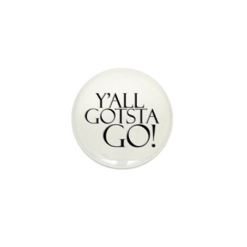 Y'all Gotsta Go! Mini Button