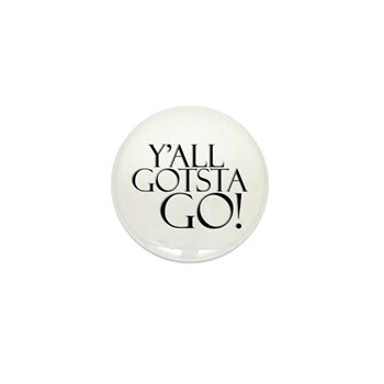 Y'all Gotsta Go! Mini Button (100 pack)