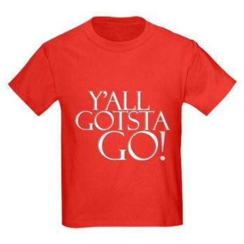 Y'all Gotsta Go! Kids Dark T-Shirt