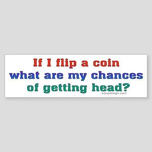 If I flip a coin.. Bumper Sticker