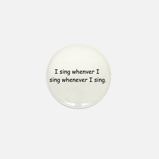 I sing whenever I sing Mini Button