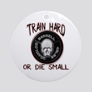 Train hard or die small Ornament (Round)