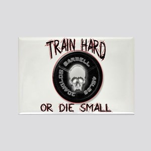 Train hard or die small Rectangle Magnet