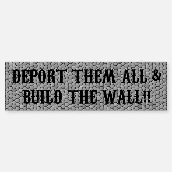 DEPORT THEM ALL & BUILD THE WALL! Bumper Stick