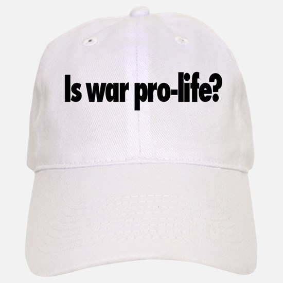 Is war pro-life? Baseball Baseball Cap