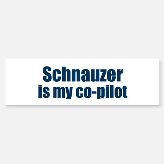 Schnauzer is my co-pilot Bumper Bumper Bumper Sticker