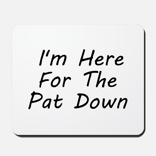 I'm Here For The Pat Down Mousepad